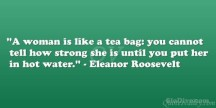 a-woman-is-like-a-tea-bag-you-can-not-tell-how-strong-she-is-until-you-put-her-in-hot-water-16
